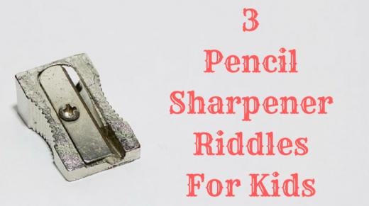 3 Pencil Sharpener Riddles For Kids